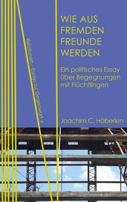 Wie aus Fremden Freunde werden von Häberlen,  Joachim C.