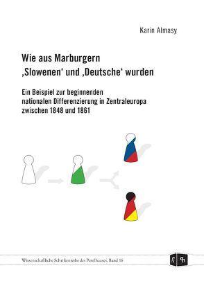 """Wie aus Marburgern """"Slowenen"""" und """"Deutsche"""" wurden von Almasy,  Karin, Promitzer,  Christian"""