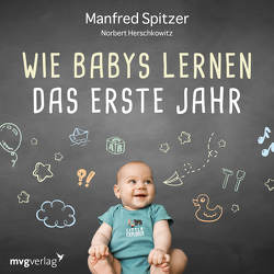 Wie Babys lernen – das erste Jahr von Herschkowitz,  Norbert, Spitzer,  Manfred