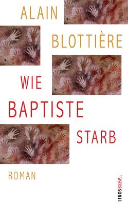 Wie Baptiste starb von Blottière,  Alain, Millischer,  Margret