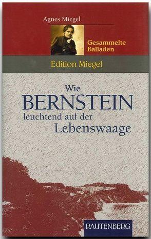 Wie Bernstein leuchtend auf der Lebenswaage von Miegel,  Agnes