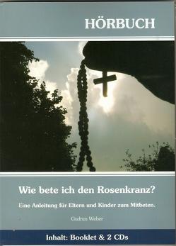 Wie bete ich den Rosenkranz? von Weber,  Gudrun