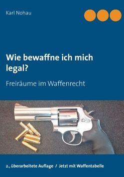 Wie bewaffne ich mich legal? von Nohau,  Karl