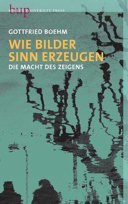 Wie Bilder Sinn erzeugen von Boehm,  Gottfried