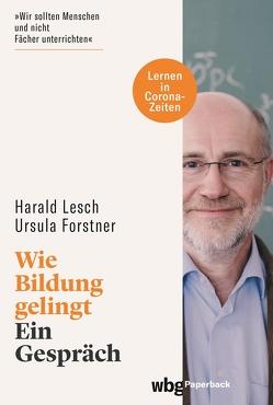 Wie Bildung gelingt von Forstner,  Ursula, Lesch,  Harald