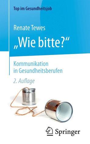 """""""Wie bitte?"""" – Kommunikation in Gesundheitsberufen von Tewes,  Renate"""