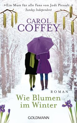 Wie Blumen im Winter von Coffey,  Carol, Schumitz,  Angela