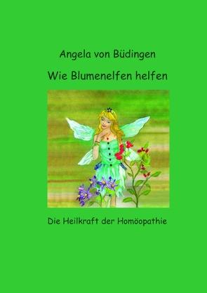 Wie Blumenelfen helfen von von Büdingen,  Angela