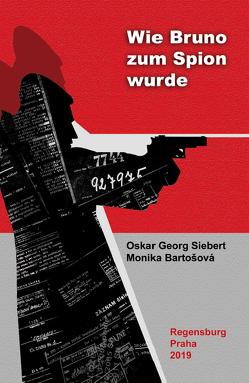 Wie Bruno zum Spion wurde von Bartošová,  Monika, Siebert,  Oskar Georg