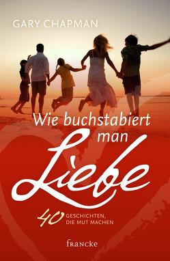 Wie buchstabiert man Liebe? von Chapman,  Gary, Rothkirch,  Ingo