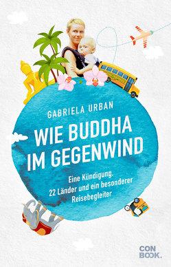Wie Buddha im Gegenwind von Urban,  Gabriela
