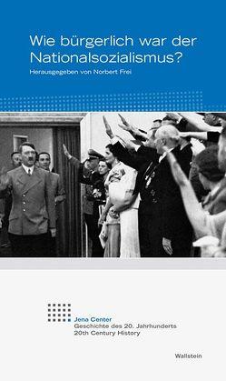 Wie bürgerlich war der Nationalsozialismus? von Frei,  Norbert