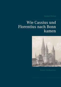 Wie Cassius und Florentius nach Bonn kamen von Flörken,  Norbert
