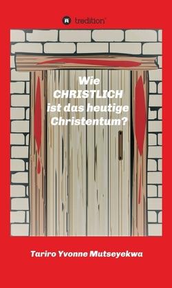 Wie christlich ist das heutige Christentum? von Mutseyekwa,  Tariro Yvonne