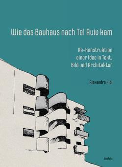 Wie das Bauhaus nach Tel Aviv kam von Klei,  Alexandra