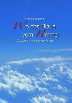 Wie das Blaue vom Himmel von Schärer,  Andreas