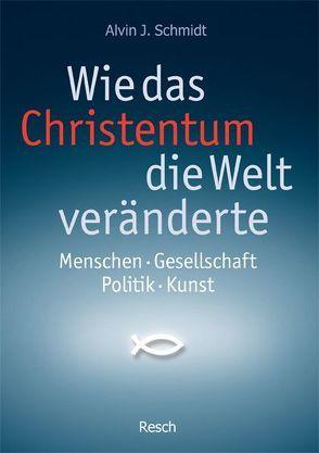 Wie das Christentum die Welt veränderte von Lux,  Friedemann, Nolte,  Roderich, Schmidt,  Alvin J., Seubert,  Harald, Zweininger,  Andreas