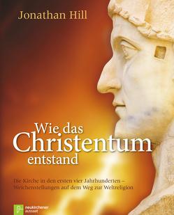 Wie das Christentum entstand von Günter,  Wolfgang, Hill,  Jonathan