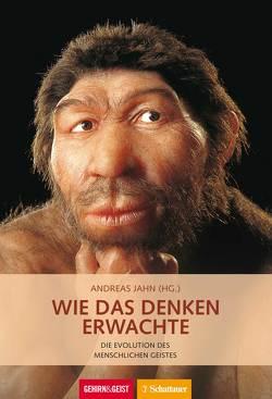 Wie das Denken erwachte von Jahn,  Andreas