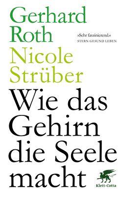 Wie das Gehirn die Seele macht von Roth,  Gerhard, Strüber,  Nicole