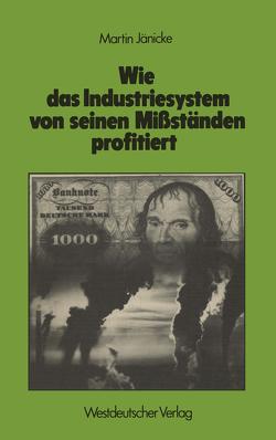Wie das Industriesystem von seinen Mißständen profitiert von Jänicke,  Martin