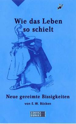 Wie das Leben so schielt von Bücken,  Ernst W