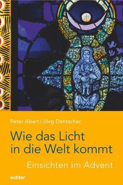 Wie das Licht in die Welt kommt von Abart,  Peter, Dantscher,  Jörg