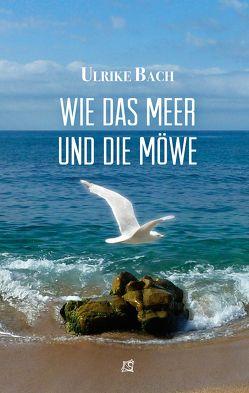 Wie das Meer und die Möwe von Bach,  Ulrike