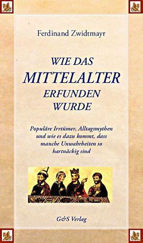 Wie das Mittelalter erfunden wurde von Baumeister,  Martin, Städtler-Ley,  Stefan, Zwidtmayr,  Ferdinand