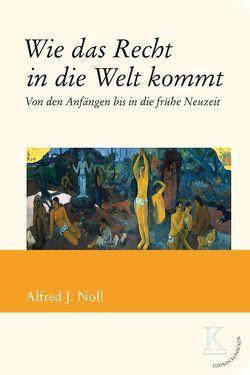 Wie das Recht in die Welt kommt von Noll,  Alfred J.