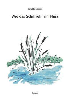 Wie das Schilfrohr im Fluss von Graf,  Bernhard, Kaufmann,  Bernd