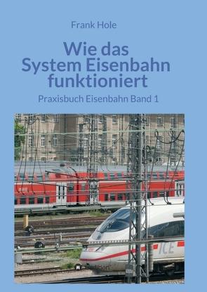 Wie das System Eisenbahn funktioniert von Hole,  Frank