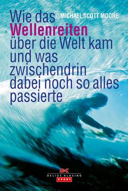 Wie das Wellenreiten über die Welt kam von Moore,  Michael Scott