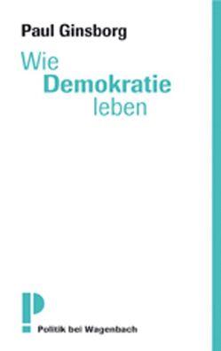 Wie Demokratie leben? von Ginsborg,  Paul, Hausmann,  Friederike