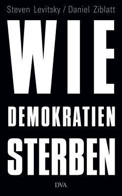 Wie Demokratien sterben von Levitsky,  Steven, Schmidt,  Klaus-Dieter, Ziblatt,  Daniel