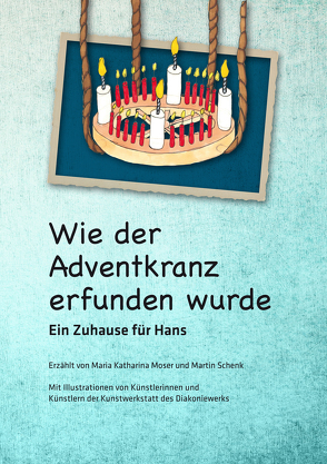 Wie der Adventkranz erfunden wurde von Eibensteiner,  Sarah, Heidler,  Rosemarie, Moser,  Maria Katharina, Oberhuber,  Ruth, Öllinger,  Christian, Schenk,  Martin
