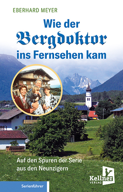 Wie der Bergdoktor ins Fernsehen kam von Meyer,  Eberhard