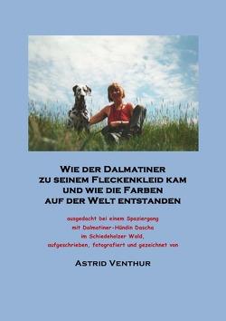Wie der Dalmatiner zu seinem Fleckenkleid kam und wie die Farben auf der Welt entstanden von Venthur,  Astrid