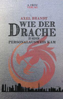 Wie der Drache zu seinem Personalausweis kam von Brandt,  Axel