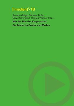 Wie der Film den Körper schuf von Geiger,  Annette, Rinke,  Stefanie, Schmiedel,  Stevie, Wagner,  Hedwig