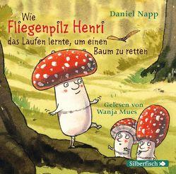 Wie der Fliegenpilz Henri das Laufen lernte, um einen Baum zu retten von Mues,  Wanja, Napp,  Daniel