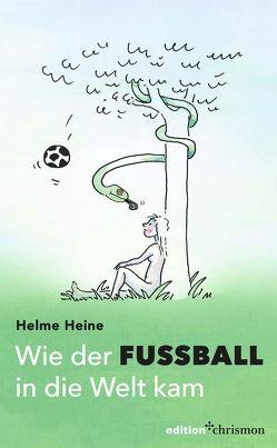 Wie der Fußball in die Welt kam von Heine,  Helme