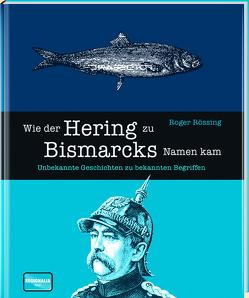 Wie der Hering zu Bismarcks Namen kam von Rössing,  Roger