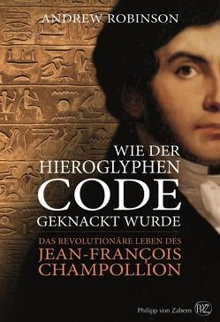 Wie der Hieroglyphen-Code geknackt wurde von Billen,  Josef, Robinson,  Andrew