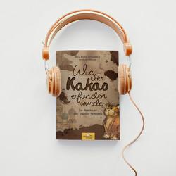 Wie der Kakao erfunden wurde von Gerstenberg,  Maria