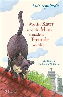 Wie der Kater und die Maus trotzdem Freunde wurden von Sepúlveda,  Luis, Wilharm,  Sabine, Zurbrüggen,  Willi