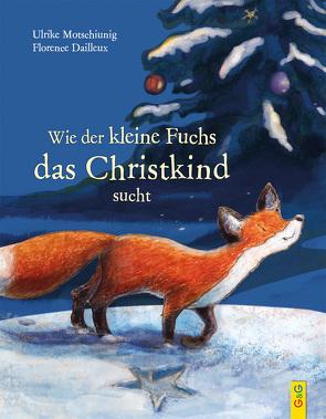 Wie der kleine Fuchs das Christkind sucht von Dailleux,  Florence, Motschiunig,  Ulrike