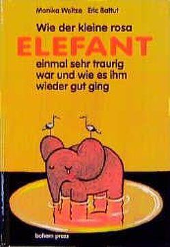 Wie der kleine Rosa Elefant einmal sehr traurig wurde und wie es ihm wieder gut ging von Battut,  Éric, Weitze,  Monika