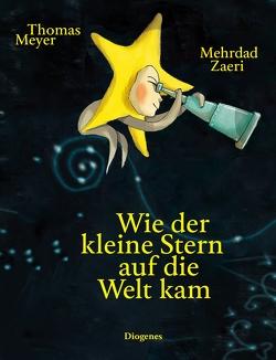 Wie der kleine Stern auf die Welt kam von Meyer,  Thomas, Zaeri,  Mehrdad