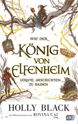Wie der König von Elfenheim lernte, Geschichten zu hassen von Black,  Holly, Brauner,  Anne, Cai,  Rovina